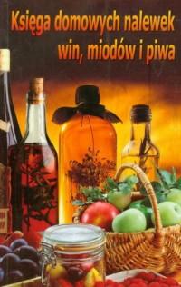 Księga domowych nalewek, win, miodów i piwa - okładka książki