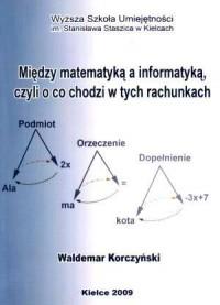 Między matematyką a informatyką, czyli o co chodzi w tych rachunkach - okładka książki