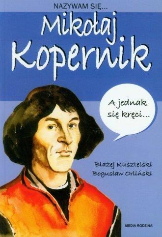 Nazywam się... Mikołaj Kopernik - okładka książki