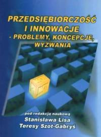 Przedsiębiorczość i innowacje - problemy, koncepcje, wyzwania - okładka książki