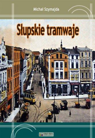 Słupskie tramwaje - okładka książki