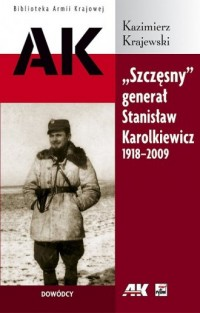 Szczęsny. Generał Stanisław Karolkiewicz 1918-2009 - okładka książki