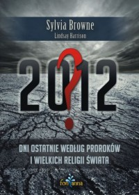 2012? Dni ostatnie według proroków i wielkich religii świata - okładka książki