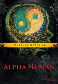 Alpha Human - Mateusz Grzesiak - okładka książki
