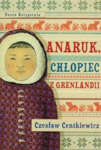 okładka książki - Anaruk, chłopiec z Grenlandii