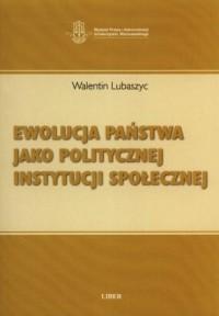 Ewolucja państwa jako politycznej instytucji społecznej - okładka książki