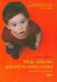 okładka książki - Moje dziecko gdzieś na mnie czeka.