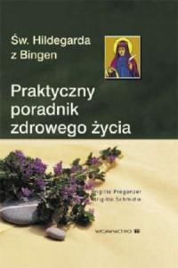 Praktyczny poradnik zdrowego życia św. Hildegardy - okładka książki