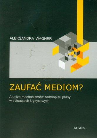 Zaufać mediom? Analiza mechanizmów - okładka książki