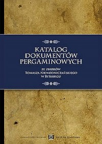 Katalog dokumentów pergaminowych ze zbiorów Tomasza Niewodniczańskiego w Bitburgu - okładka książki