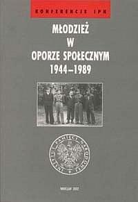 Młodzież w oporze społecznym 1944-1989. Seria: Konferencje IPN - okładka książki