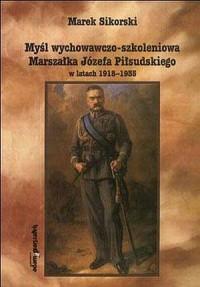 Myśl wychowawczo-szkoleniowa Marszałka Józefa Piłsudskiego w latach 1918-1935 - okładka książki