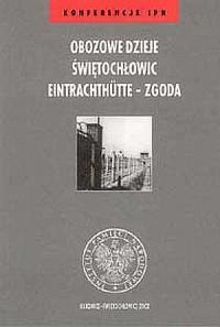 Obozowe dzieje Świętochłowic Eintrachthutte - Zgoda. Seria: Konferencje IPN - okładka książki