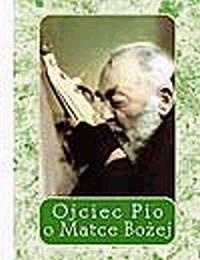 Ojciec Pio o Matce Bożej - okładka książki