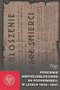 Podziemie niepodległościowe na Podbeskidziu w latach 1939-1947 - okładka książki