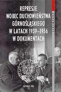 Represje wobec duchowieństwa górnośląskiego w latach 1939-1956 w dokumentach. Seria: Dokumenty - okładka książki
