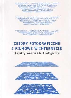 Zbiory fotograficzne i filmowe w Internecie. Aspekty prawne i technologiczne