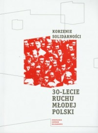 Korzenie Solidarności. 30-lecie - okładka książki