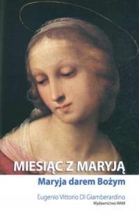 Miesiąc z Maryją. Maryja darem Bożym - okładka książki