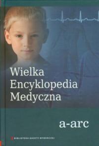 Wielka Encyklopedia Medyczna 2011. Tom 1 a-arc - okładka książki