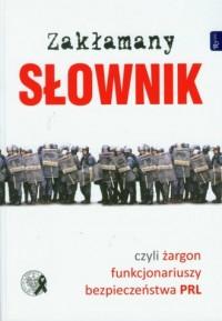 Zakłamany słownik czyli żargon funkcjonariuszy bezpieczeństwa PRL - okładka książki
