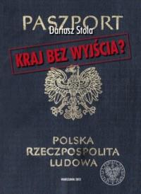 Kraj bez wyjścia? Migracje z Polski 1949-1989 - okładka książki