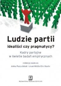 Ludzie partii: idealiści czy pragmatycy? Kadry partyjne w świetle badań emprycznych - okładka książki