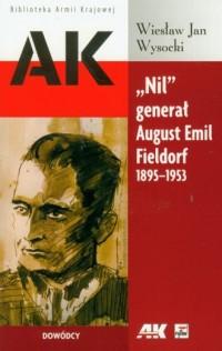 Nil generał August Emil Fieldorf 1895-1953. Seria: Biblioteka Armii Krajowej. Dowódcy - okładka książki