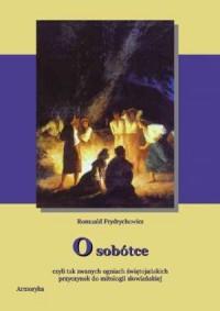 O sobótce, czyli tak zwanych ogniach świętojańskich przyczynek do mitologii słowiańskiej - okładka książki