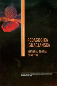 Pedagogika ignacjańska. Historia, teoria, praktyka - okładka książki