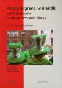 Polscy migranci w Irlandii wokół środowiska duszpasterskiego polonijnego - okładka książki