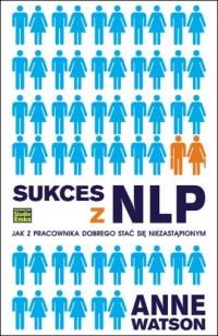 Sukces z NLP. Jak z pracownika dobrego stać się niezastąpionym - okładka książki