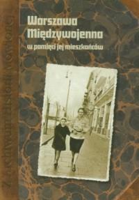Warszawa międzywojenna w pamięci jej mieszkańców - okładka książki