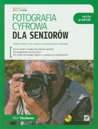 Fotografia cyfrowa dla seniorów. Seria praktyk - okładka książki
