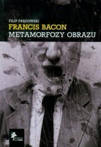 Francis Bacon Metamorfozy obrazu - okładka książki
