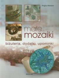Małe mozaiki. Biżuteria, dodatki, upominki - okładka książki