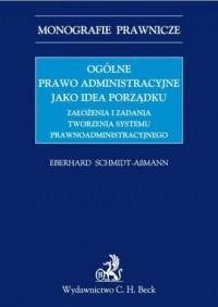 Ogólne prawo administracyjne jako idea porządku - okładka książki