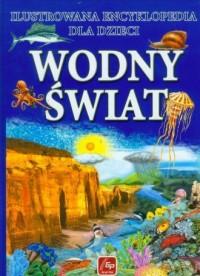 Wodny świat. Ilustrowana encyklopedia dla dzieci - okładka książki