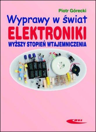 Wyprawy w świat elektroniki. Wyższy - okładka książki