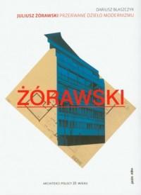 Juliusz Żórawski. Przerwane dzieło modernizmu - okładka książki