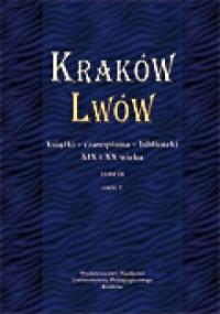 Kraków-Lwów. Książki, czasopisma, biblioteki XIX i XX wieku, Tom IX, cz. 1-2 - okładka książki