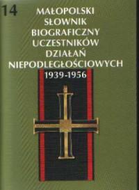 Małopolski Słownik Biograficzny Uczestników Działań Niepodległościowych 1939-1956. Tom 14 - okładka książki
