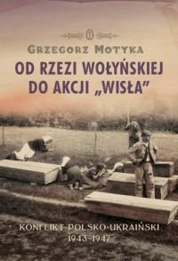 Od rzezi wołyńskiej do akcji Wisła. - okładka książki