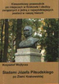 Śladami Józefa Piłsudskiego po ziemi Krakowskiej - okładka książki