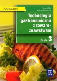 Technologia gastronomiczna z towaroznawstwem cz. 3. Podręcznik - okładka książki