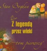 Z legendą przez wieki. Tom 1 - okładka książki