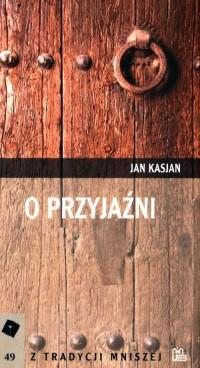 O przyjaźni - Jan Kasjan - okładka książki
