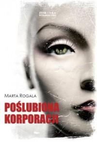 Poślubiona korporacji - Marta Rogala - okładka książki
