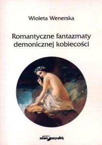 Romantyczne fantazmaty demonicznej - okładka książki