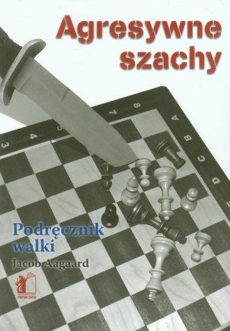 Agresywne szachy. Podręcznik walki - okładka książki